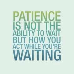 More Patience? Yes, Please! (8 Ways To Get Some)