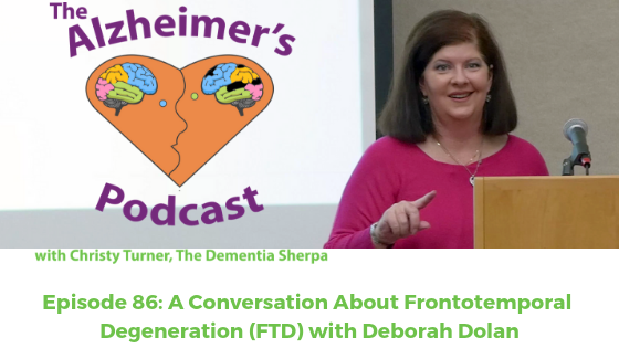 Episode 86: A Conversation About Frontotemporal Degeneration (FTD) with Deborah Dolan