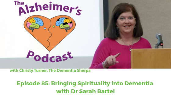 The Alzheimer's Podcast Episode 85: Bringing Spirituality into Dementia with Dr Sarah Bartel