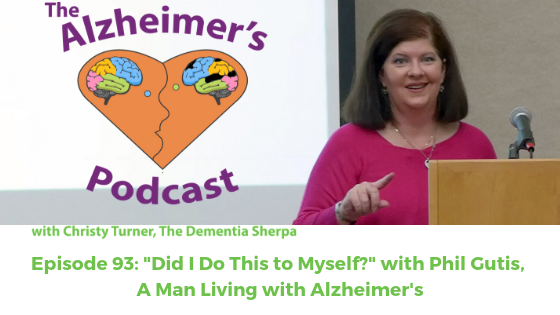 "The Alzheimer's Podcast Episode 93: ""Did I Do This to Myself"" with Phil Gutis, a Man Living with Alzheimer's"