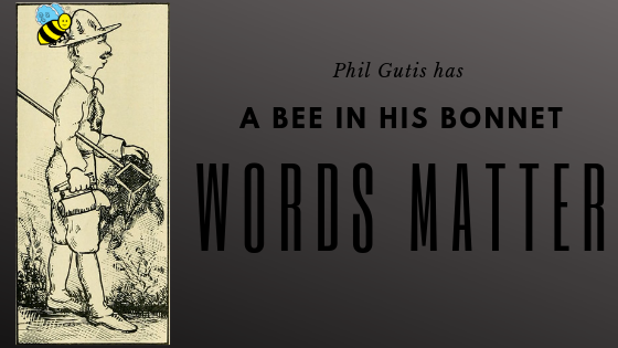 Phil Gutis has a bee in his bonnet. Words matter.